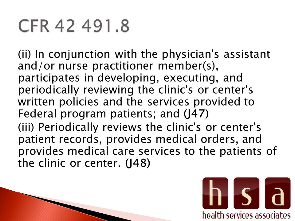 (ii) In conjunction with the physician s assistant and/or nurse practitioner member(s), participates in developing, executing, and periodically reviewing the clinic s or center s written policies and the services provided to Federal program patients; and (J47) (iii) Periodically reviews the clinic s or center s patient records, provides medical orders, and provides medical care services to the patients of the clinic or center.