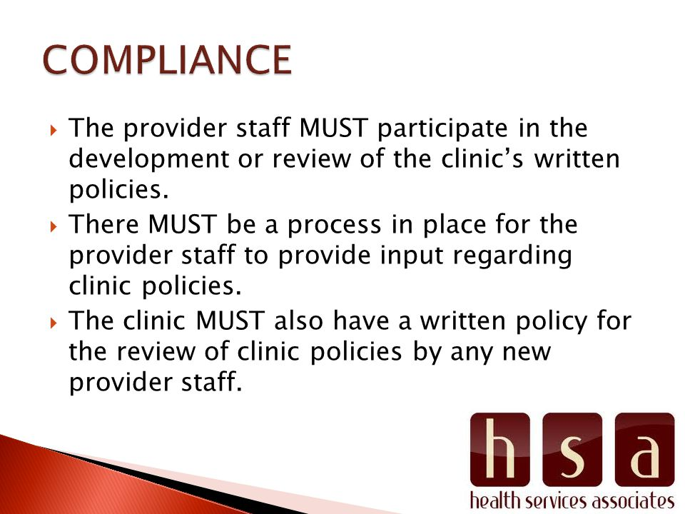 The provider staff MUST participate in the development or review of the clinics written policies. There MUST be a process in place for the provider st