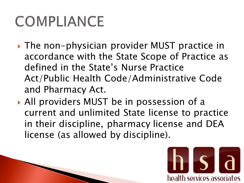 The non-physician provider MUST practice in accordance with the State Scope of Practice as defined in the States Nurse Practice Act/Public Health Code