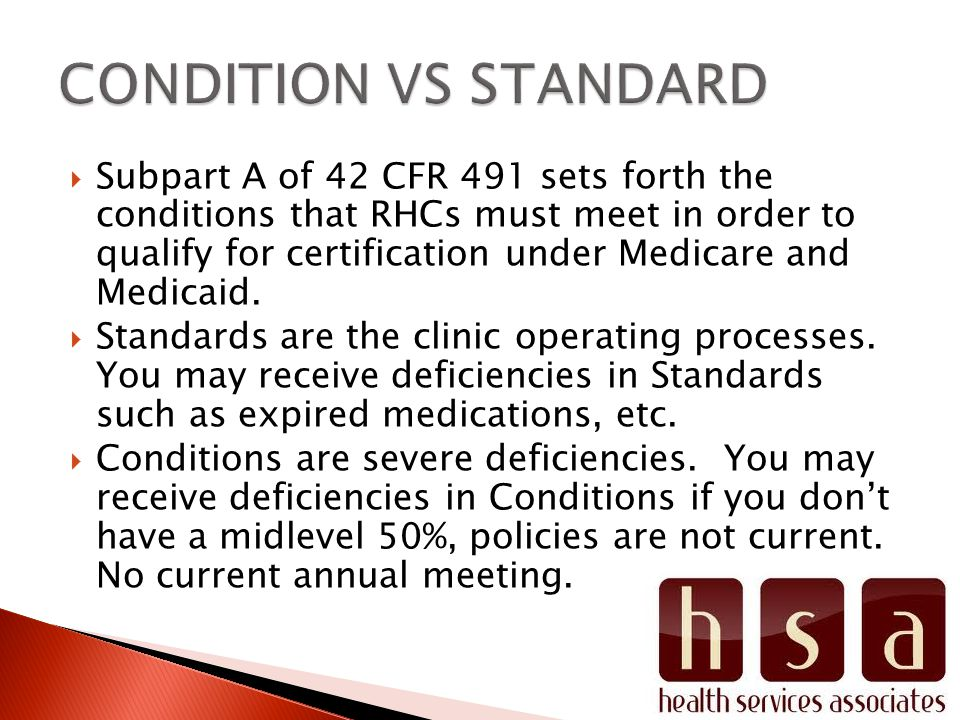 Subpart A of 42 CFR 491 sets forth the conditions that RHCs must meet in order to qualify for certification under Medicare and Medicaid. Standards are