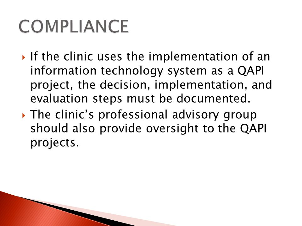 If the clinic uses the implementation of an information technology system as a QAPI project, the decision, implementation, and evaluation steps must be documented.