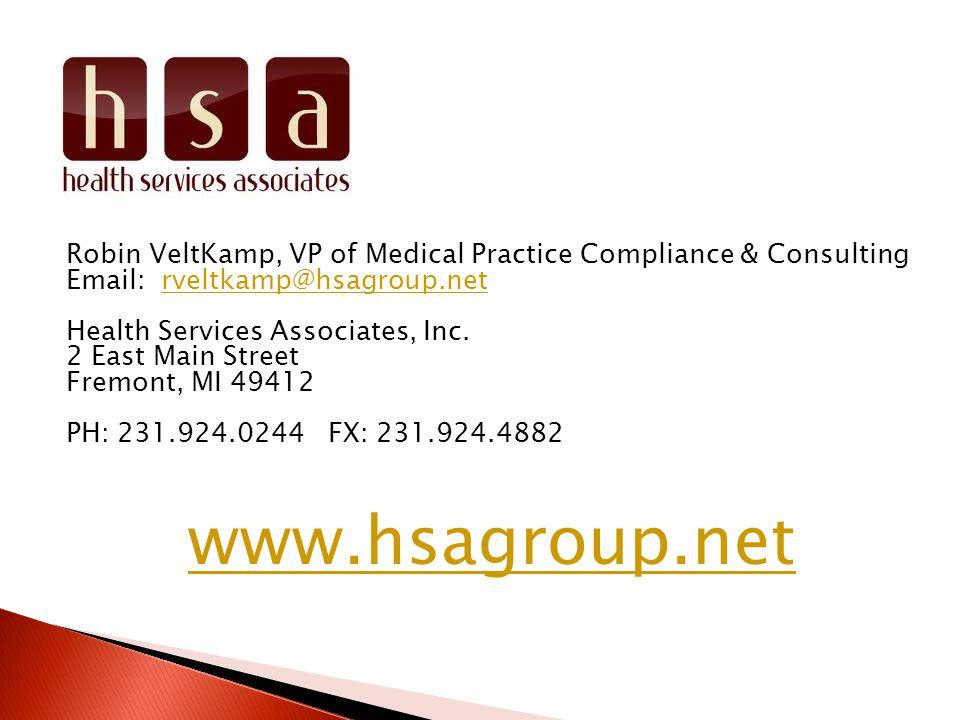 Robin VeltKamp, VP of Medical Practice Compliance & Consulting Email: rveltkamp@hsagroup.netrveltkamp@hsagroup.net Health Services Associates, Inc.