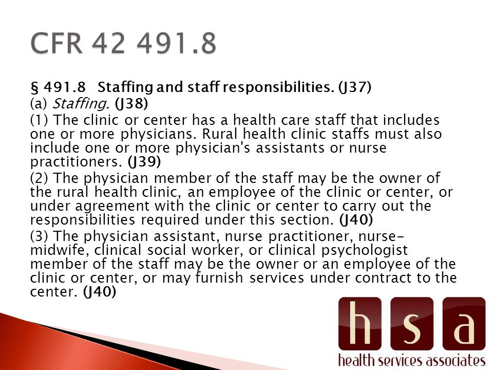 § 491.8 Staffing and staff responsibilities. (J37) (a) Staffing. (J38) (1) The clinic or center has a health care staff that includes one or more phys