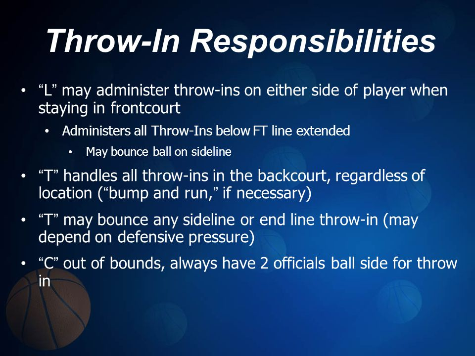 Throw-In Responsibilities L may administer throw-ins on either side of player when staying in frontcourt Administers all Throw-Ins below FT line exten