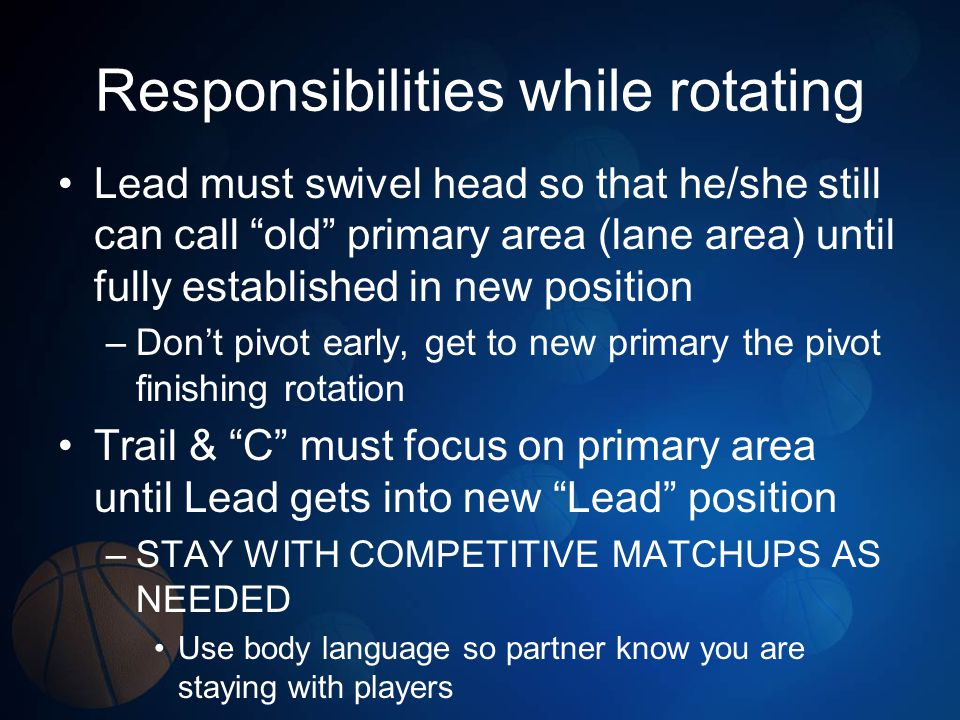 Responsibilities while rotating Lead must swivel head so that he/she still can call old primary area (lane area) until fully established in new positi