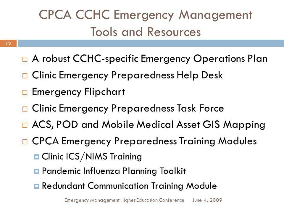 CPCA CCHC Emergency Management Tools and Resources A robust CCHC-specific Emergency Operations Plan Clinic Emergency Preparedness Help Desk Emergency Flipchart Clinic Emergency Preparedness Task Force ACS, POD and Mobile Medical Asset GIS Mapping CPCA Emergency Preparedness Training Modules Clinic ICS/NIMS Training Pandemic Influenza Planning Toolkit Redundant Communication Training Module June 4.