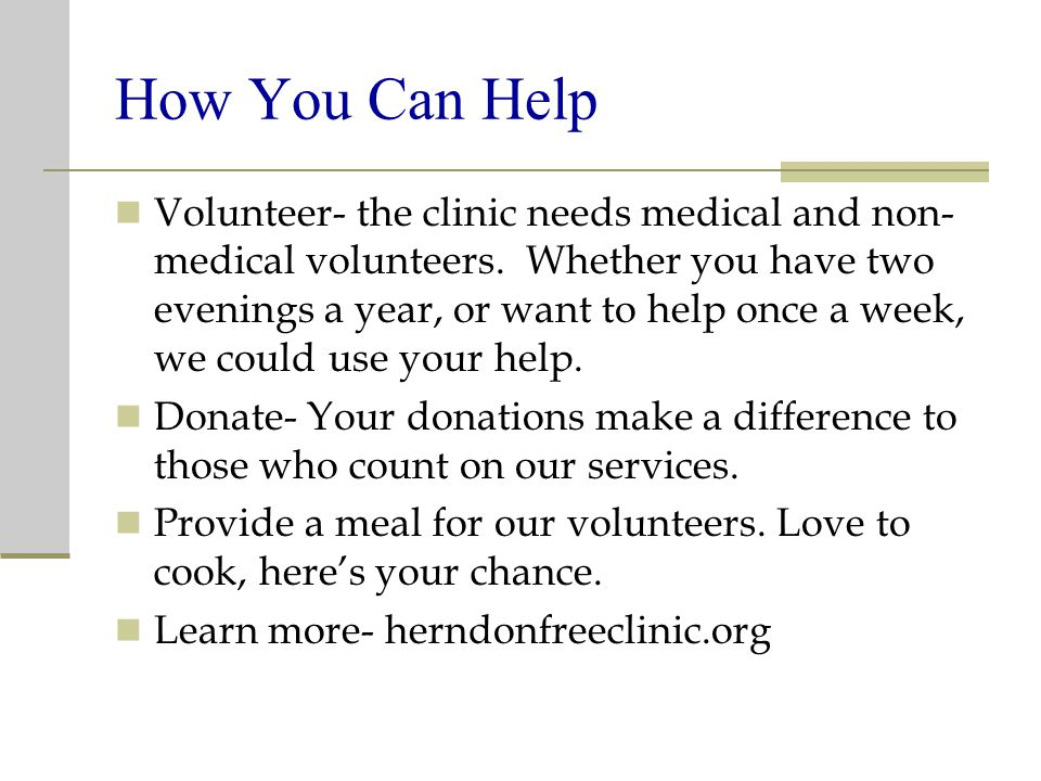 How You Can Help Volunteer- the clinic needs medical and non- medical volunteers.