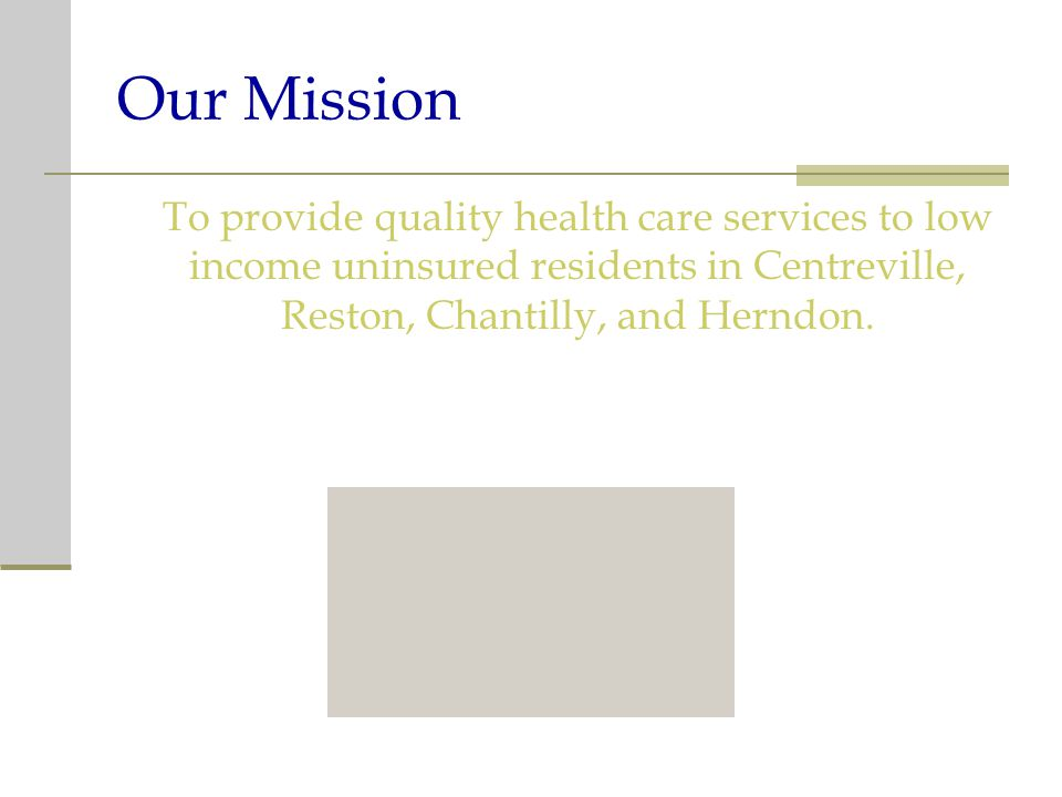 Our Mission To provide quality health care services to low income uninsured residents in Centreville, Reston, Chantilly, and Herndon.