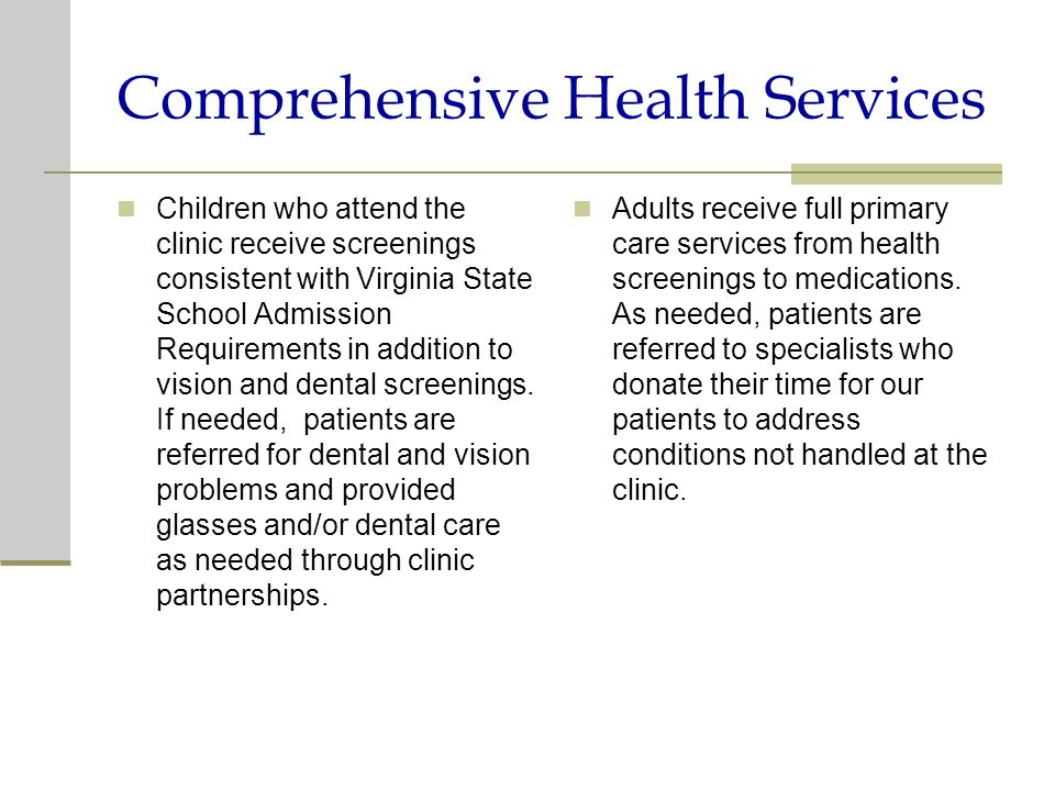 Comprehensive Health Services Children who attend the clinic receive screenings consistent with Virginia State School Admission Requirements in addition to vision and dental screenings.