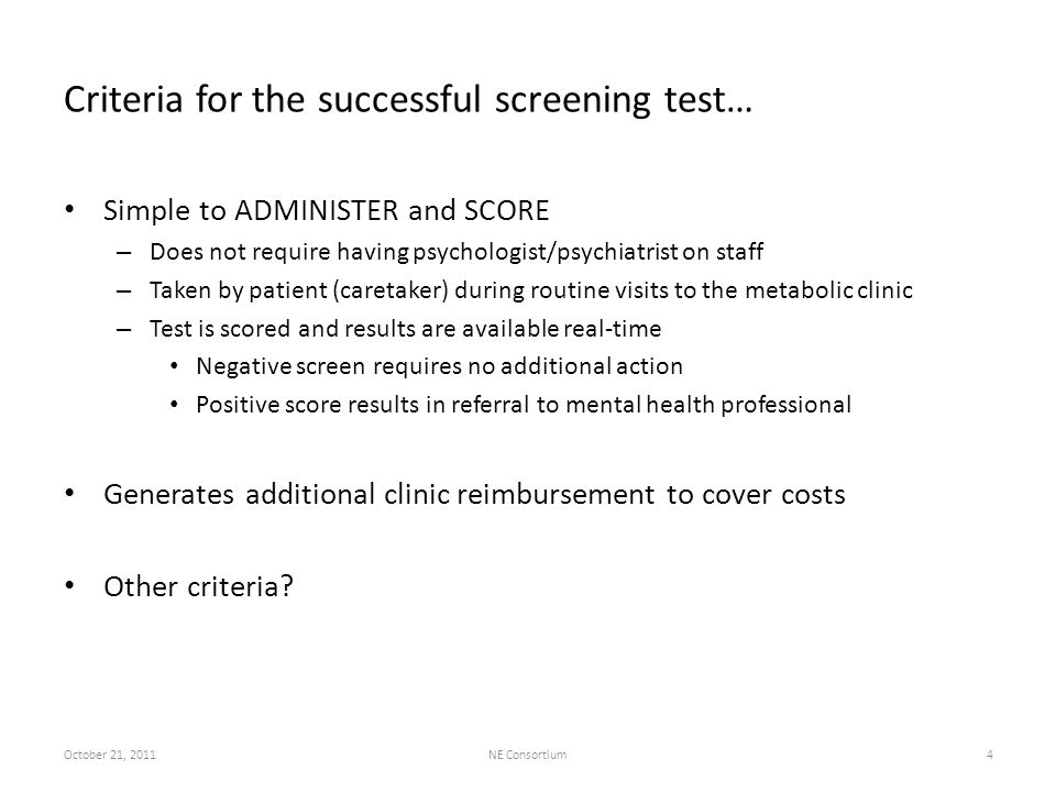 Criteria for the successful screening test… Simple to ADMINISTER and SCORE – Does not require having psychologist/psychiatrist on staff – Taken by pat