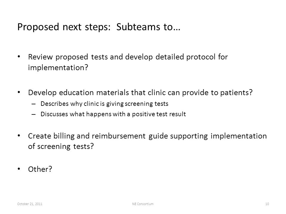 Proposed next steps: Subteams to… Review proposed tests and develop detailed protocol for implementation? Develop education materials that clinic can