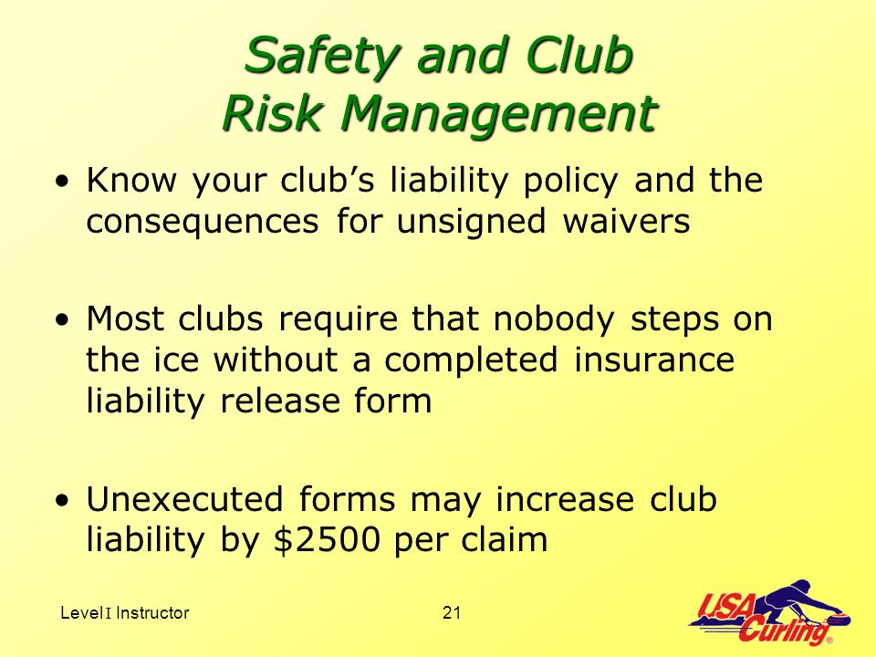 Level I Instructor21 Safety and Club Risk Management Know your clubs liability policy and the consequences for unsigned waivers Most clubs require tha