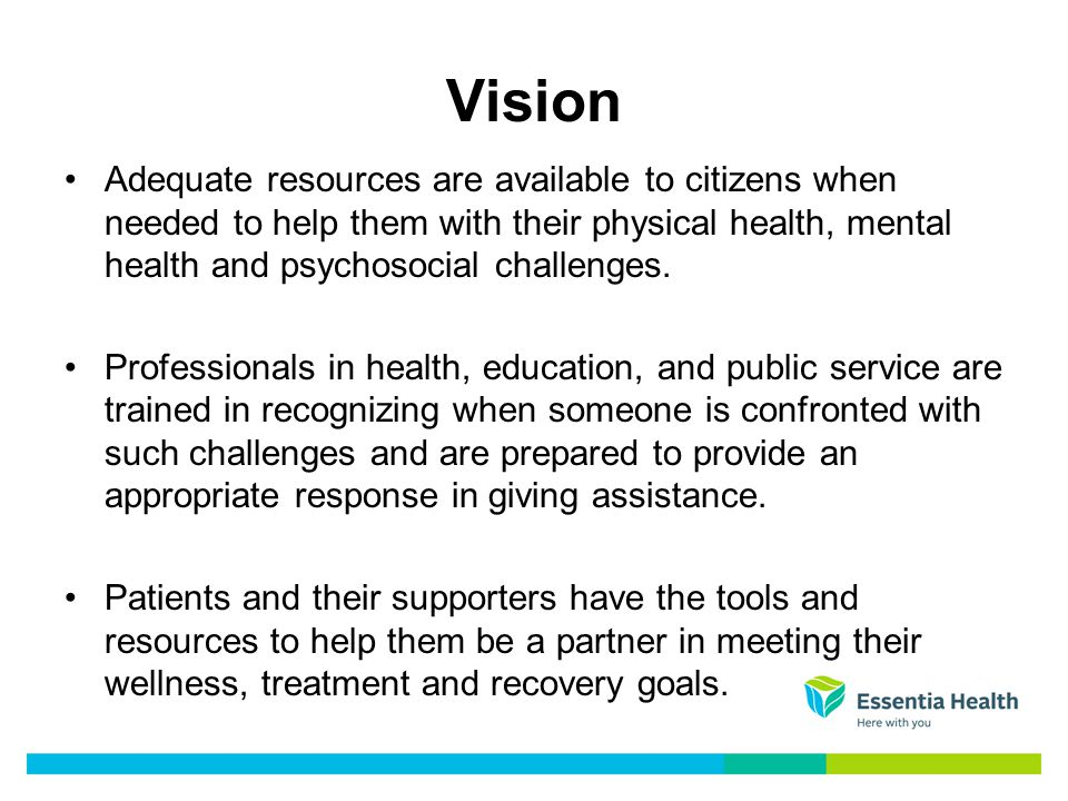 Vision Adequate resources are available to citizens when needed to help them with their physical health, mental health and psychosocial challenges.