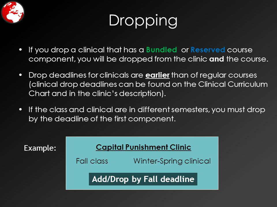 Dropping If you drop a clinical that has a Bundled or Reserved course component, you will be dropped from the clinic and the course.