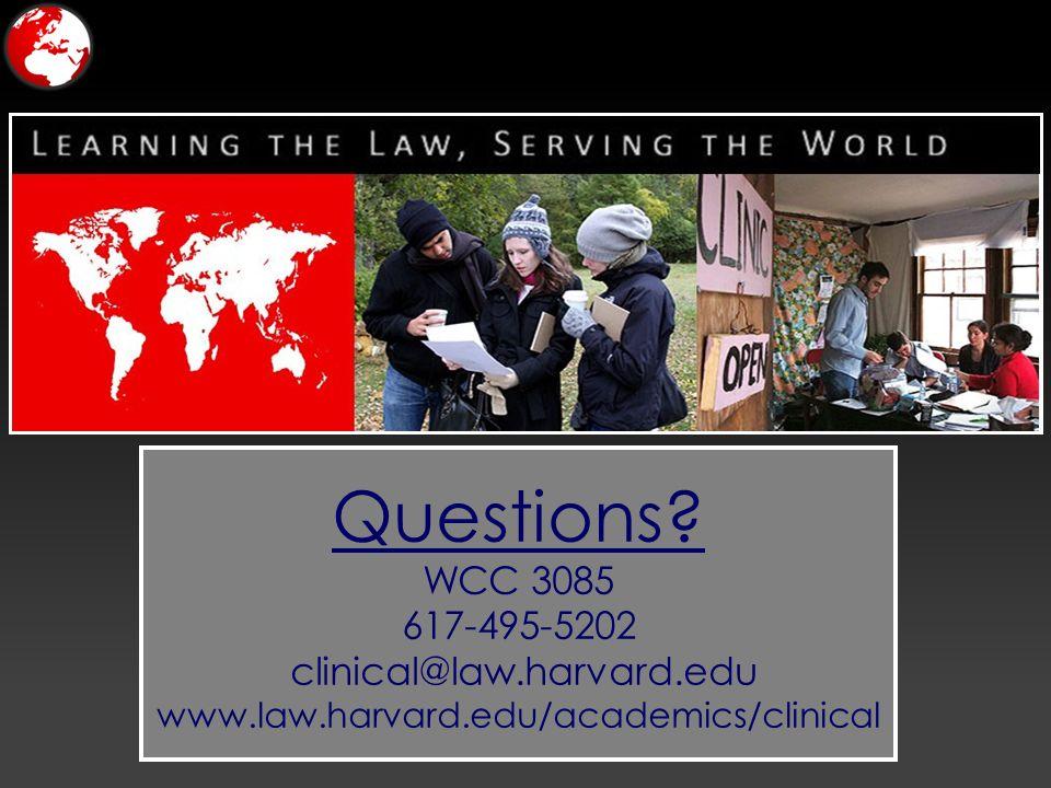 Questions WCC 3085 617-495-5202 clinical@law.harvard.edu www.law.harvard.edu/academics/clinical