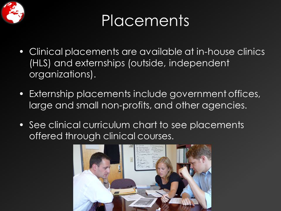 Placements Clinical placements are available at in-house clinics (HLS) and externships (outside, independent organizations). Externship placements inc