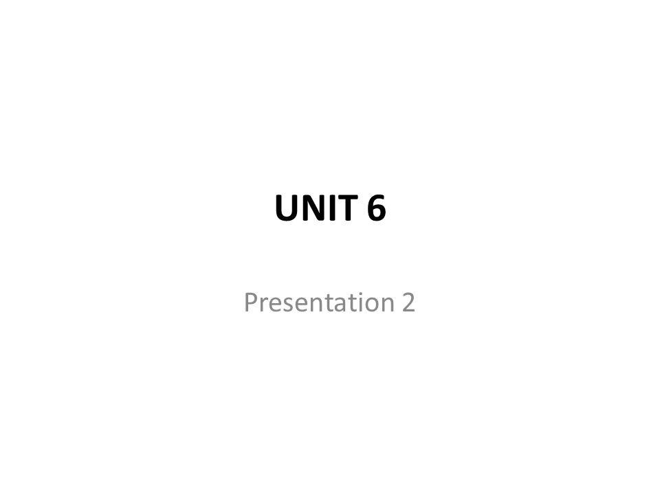UNIT 6 Presentation 2