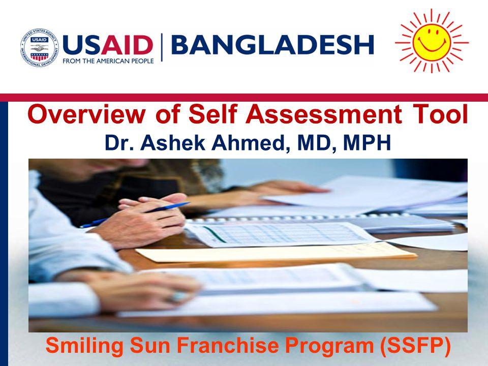 Overview of Self Assessment Tool Dr. Ashek Ahmed, MD, MPH Smiling Sun Franchise Program (SSFP)