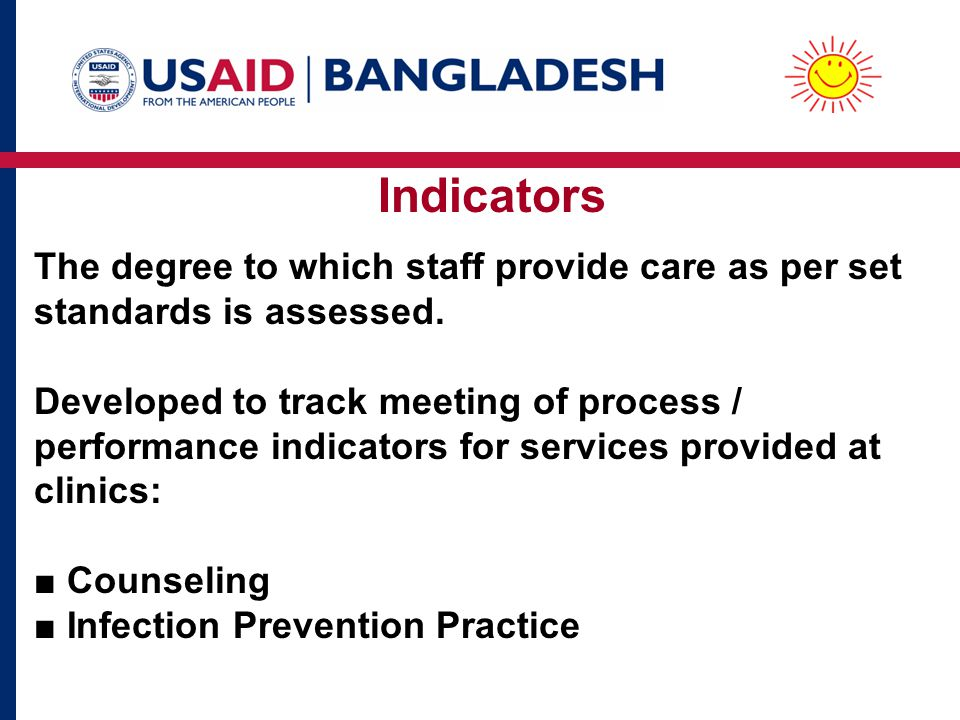 Indicators The degree to which staff provide care as per set standards is assessed. Developed to track meeting of process / performance indicators for