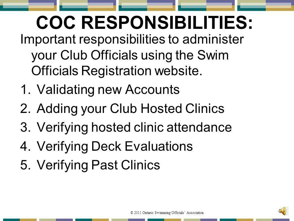 © 2011 Ontario Swimming Officials Association COC RESPONSIBILITIES: Important responsibilities to administer your Club Officials using the Swim Officials Registration website.