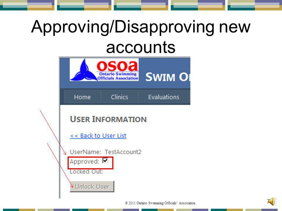 © 2011 Ontario Swimming Officials Association Approving/Disapproving new accounts 77