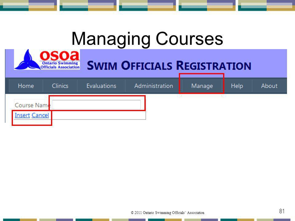 © 2011 Ontario Swimming Officials Association Managing Courses 81