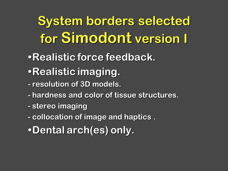 System borders selected for Simodont version I Realistic force feedback.Realistic force feedback.