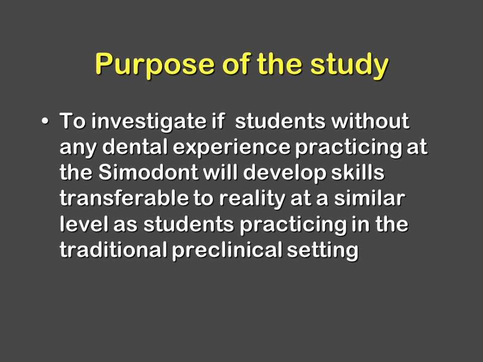 Purpose of the study To investigate if students without any dental experience practicing at the Simodont will develop skills transferable to reality at a similar level as students practicing in the traditional preclinical settingTo investigate if students without any dental experience practicing at the Simodont will develop skills transferable to reality at a similar level as students practicing in the traditional preclinical setting