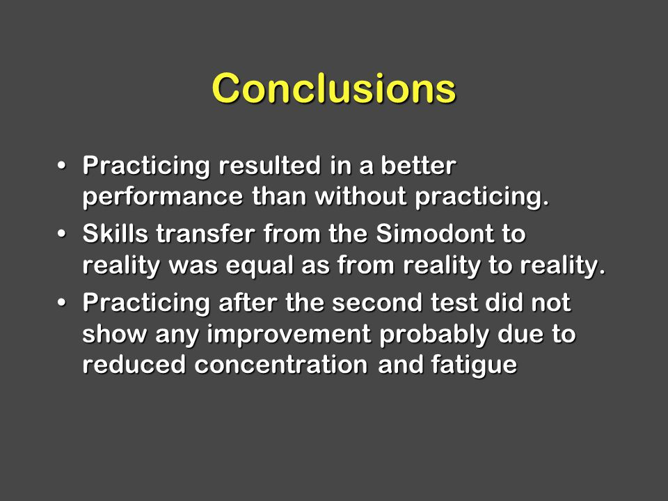 Conclusions Practicing resulted in a better performance than without practicing.Practicing resulted in a better performance than without practicing.