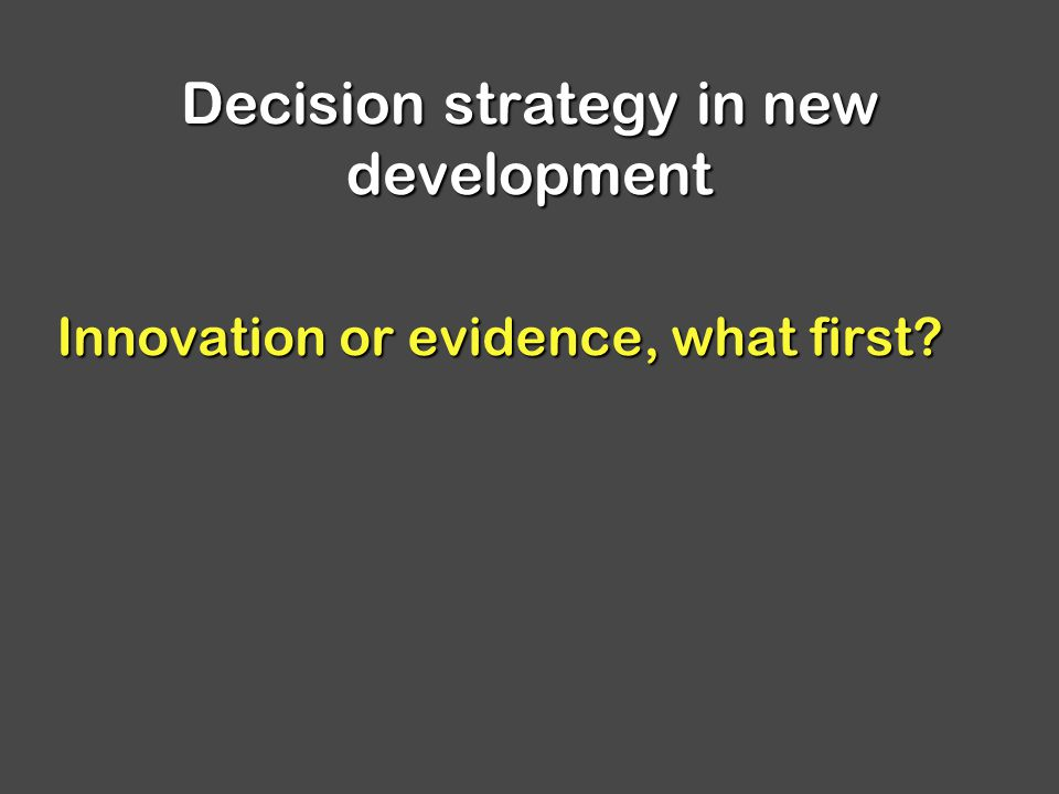 Decision strategy in new development Innovation or evidence, what first