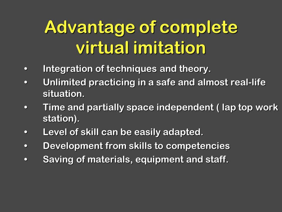 Advantage of complete virtual imitation Integration of techniques and theory.Integration of techniques and theory.