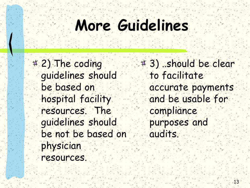 More Guidelines 2) The coding guidelines should be based on hospital facility resources. The guidelines should be not be based on physician resources.