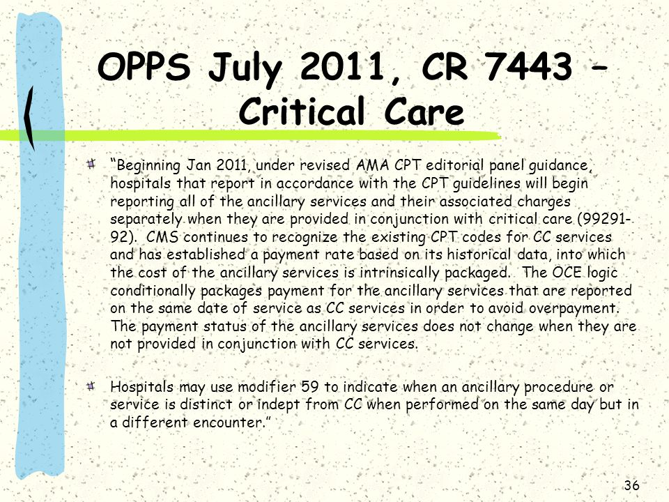 OPPS July 2011, CR 7443 – Critical Care Beginning Jan 2011, under revised AMA CPT editorial panel guidance, hospitals that report in accordance with t