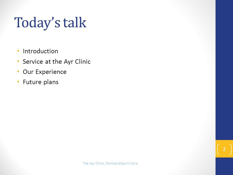 Todays talk Introduction Service at the Ayr Clinic Our Experience Future plans The Ayr Clinic, Partnerships in Care 2