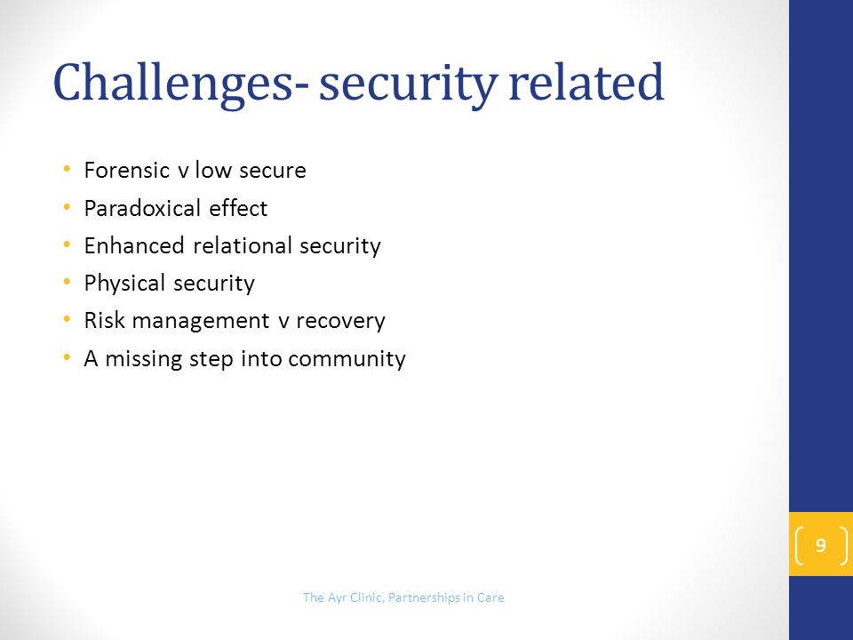 Challenges- security related Forensic v low secure Paradoxical effect Enhanced relational security Physical security Risk management v recovery A miss