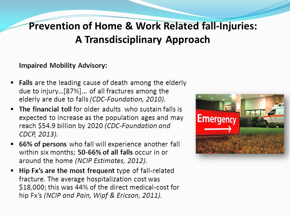 Prevention of Home & Work Related fall-Injuries: A Transdisciplinary Approach Impaired Mobility Advisory: Falls are the leading cause of death among the elderly due to injury…[87%]...