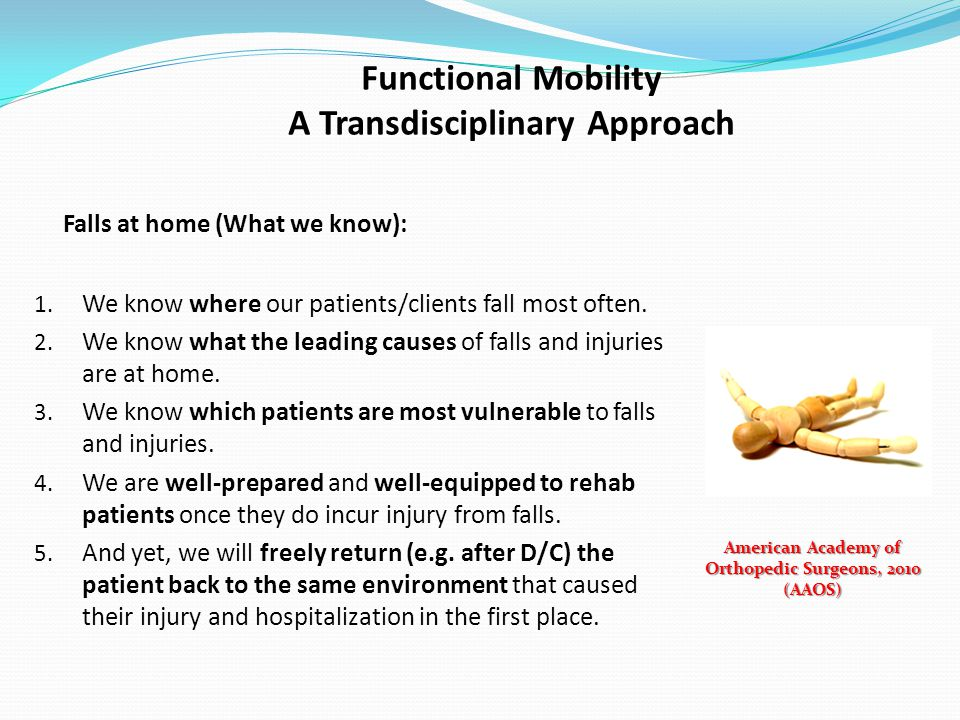 Functional Mobility A Transdisciplinary Approach Falls at home (What we know): 1.