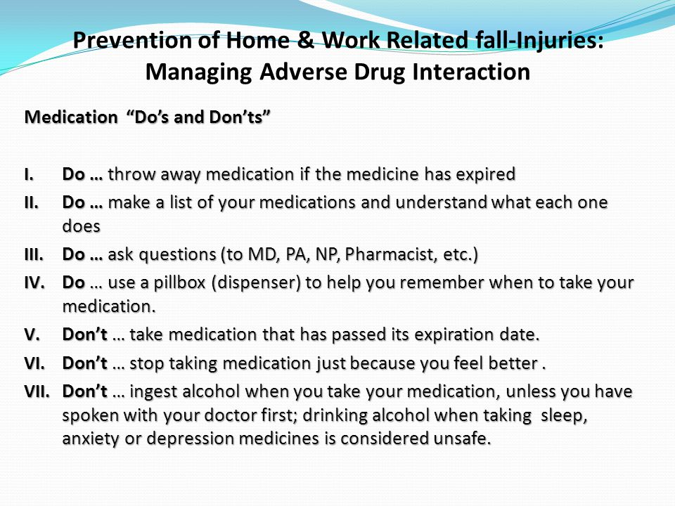Prevention of Home & Work Related fall-Injuries: Managing Adverse Drug Interaction Medication Dos and Donts I.