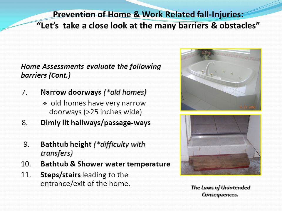 Prevention of Home & Work Related fall-Injuries: Lets take a close look at the many barriers & obstacles Home Assessments evaluate the following barriers (Cont.) (*old homes) 7.