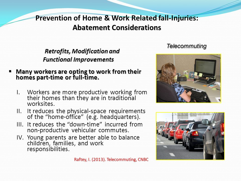 Abatement Considerations Prevention of Home & Work Related fall-Injuries: Abatement Considerations Retrofits, Modification and Functional Improvements Many workers are opting to work from their homes part-time or full-time.