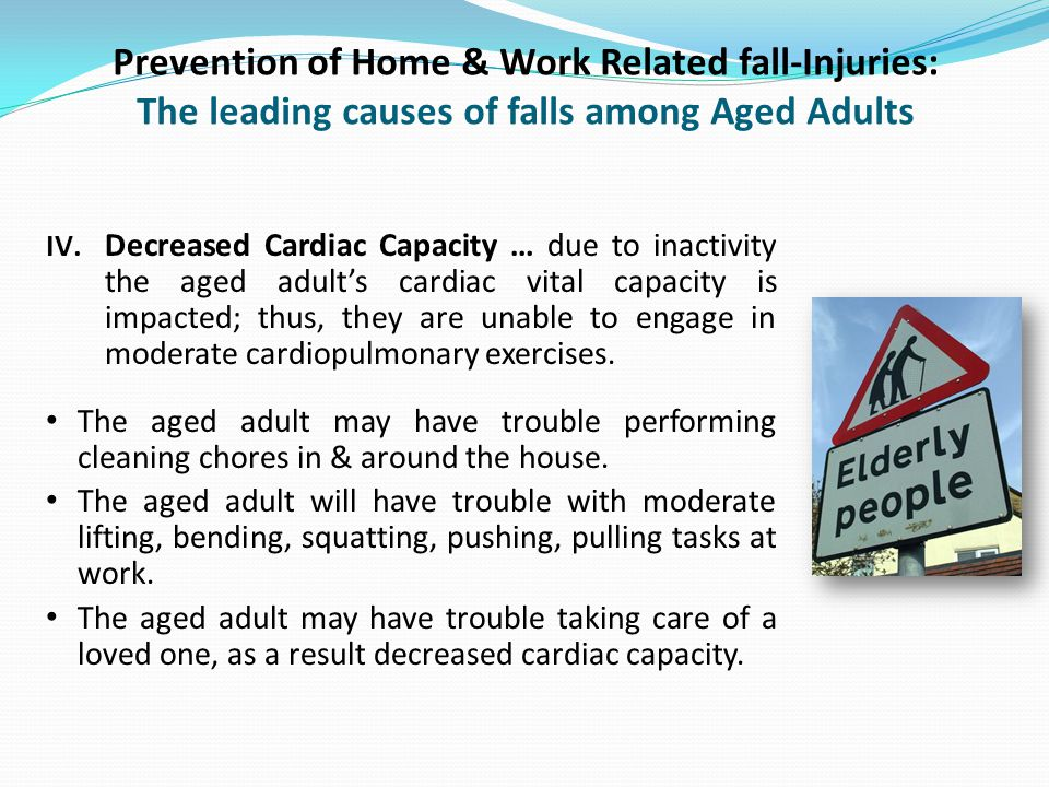 Prevention of Home & Work Related fall-Injuries: The leading causes of falls among Aged Adults IV.