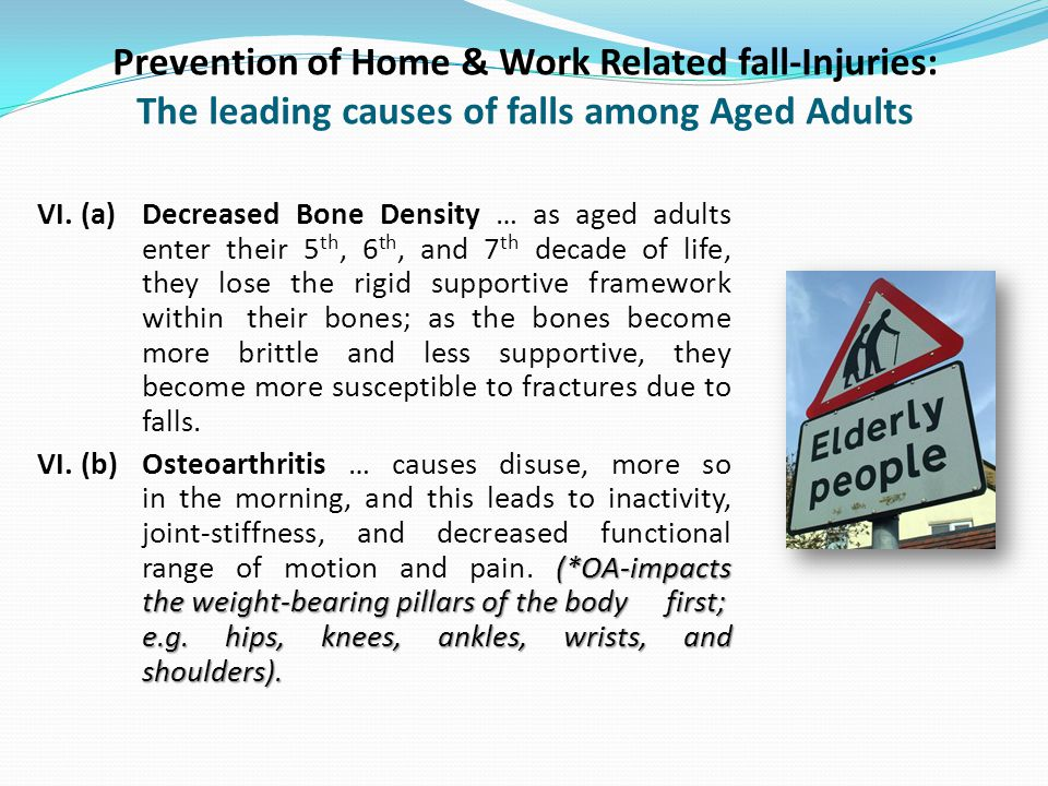 Prevention of Home & Work Related fall-Injuries: The leading causes of falls among Aged Adults VI.