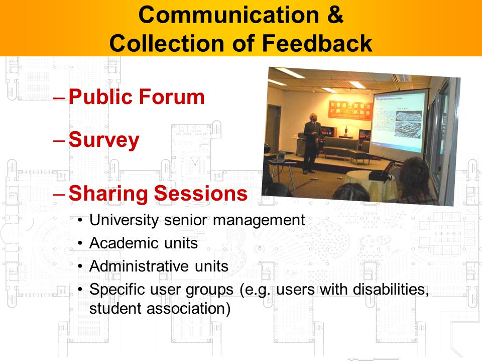 12 –Public Forum –Survey –Sharing Sessions University senior management Academic units Administrative units Specific user groups (e.g.