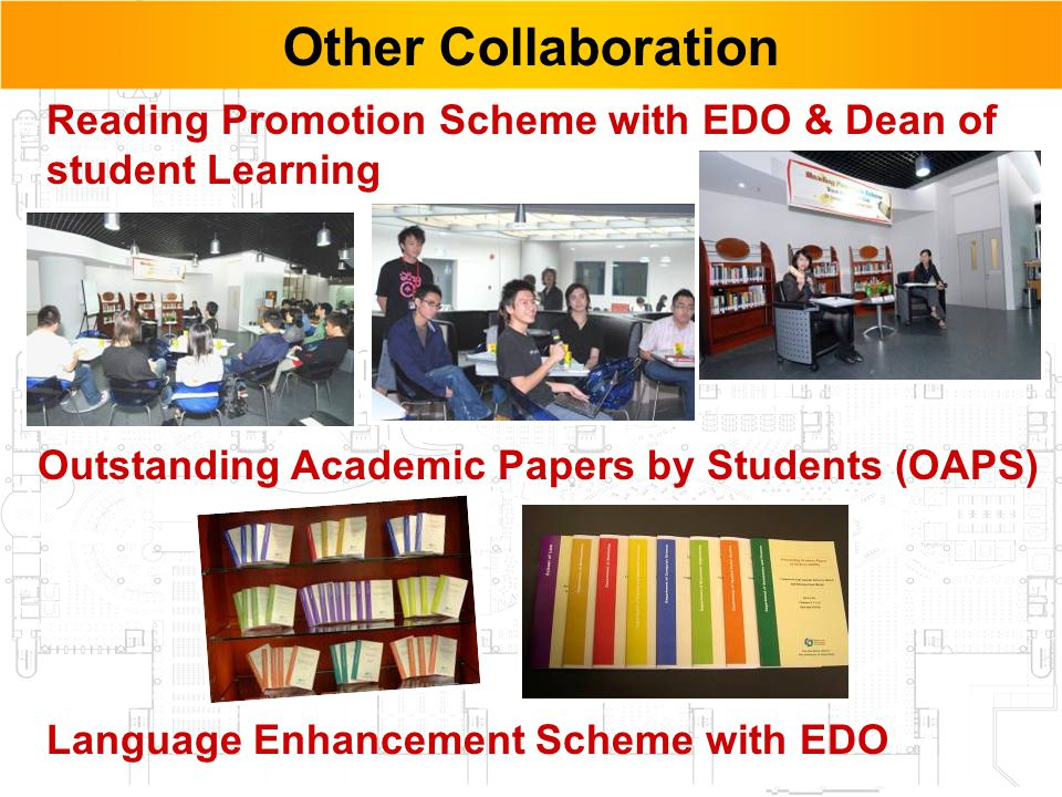 45 Other Collaboration Reading Promotion Scheme with EDO & Dean of student Learning Language Enhancement Scheme with EDO Outstanding Academic Papers by Students (OAPS)