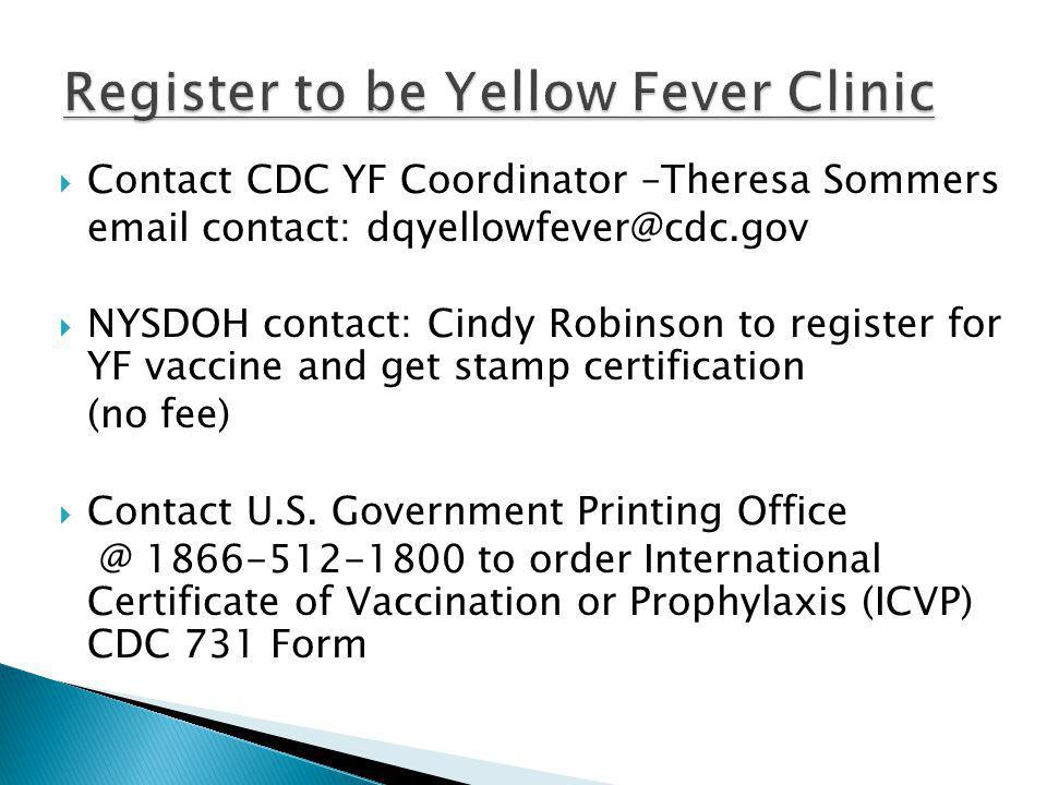 Contact CDC YF Coordinator –Theresa Sommers email contact: dqyellowfever@cdc.gov NYSDOH contact: Cindy Robinson to register for YF vaccine and get sta