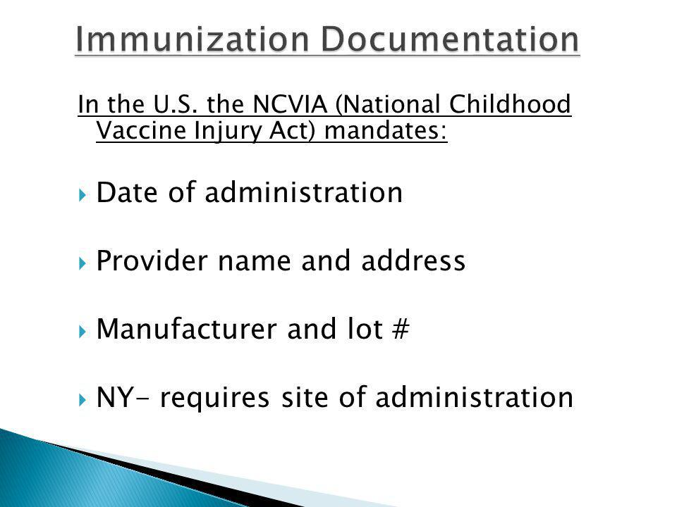 In the U.S. the NCVIA (National Childhood Vaccine Injury Act) mandates: Date of administration Provider name and address Manufacturer and lot # NY- re