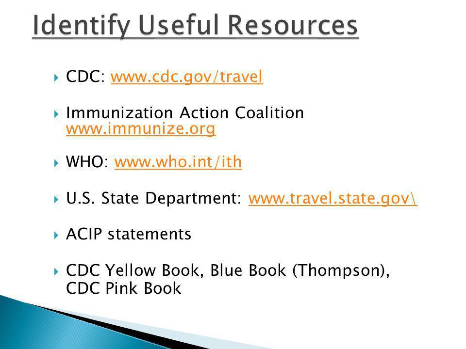 CDC: www.cdc.gov/travelwww.cdc.gov/travel Immunization Action Coalition www.immunize.org www.immunize.org WHO: www.who.int/ithwww.who.int/ith U.S.