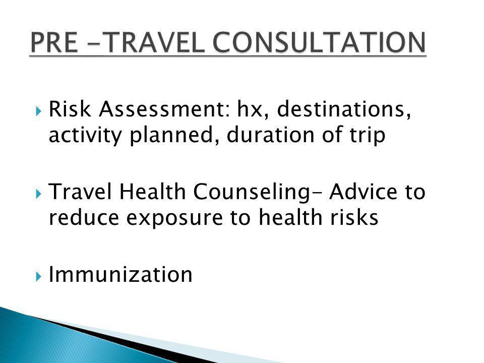 Risk Assessment: hx, destinations, activity planned, duration of trip Travel Health Counseling- Advice to reduce exposure to health risks Immunization