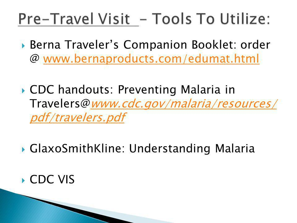 Berna Travelers Companion Booklet:   CDC handouts: Preventing Malaria in pdf/travelers.pdfwww.cdc.gov/malaria/resources/ pdf/travelers.pdf GlaxoSmithKline: Understanding Malaria CDC VIS