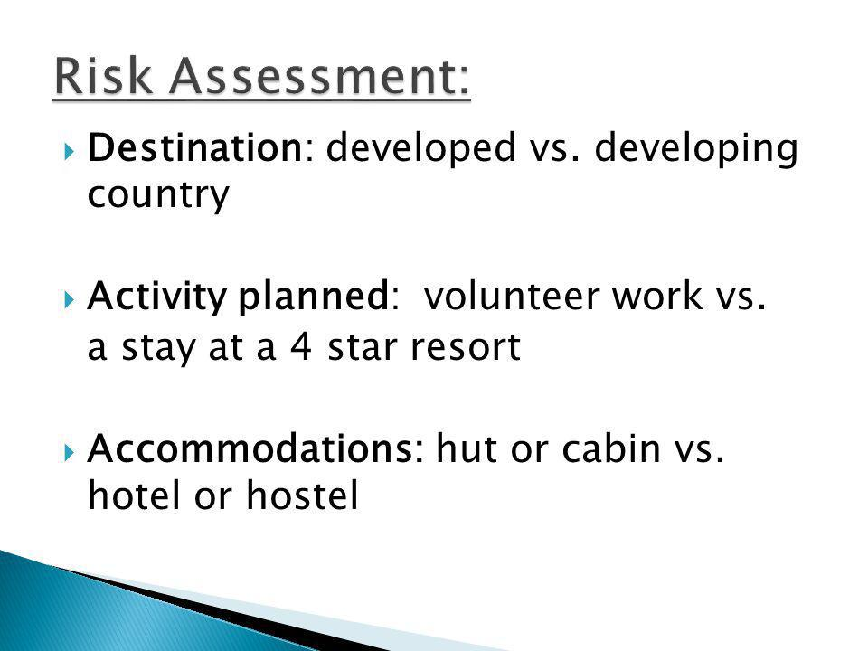 Destination: developed vs. developing country Activity planned: volunteer work vs. a stay at a 4 star resort Accommodations: hut or cabin vs. hotel or